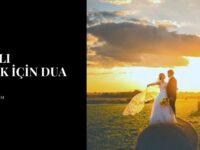 Hayırlı Evlilik İçin Dua