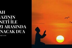 Sabah Namazının Sünneti ile Farzı Arasında Okunacak Dua