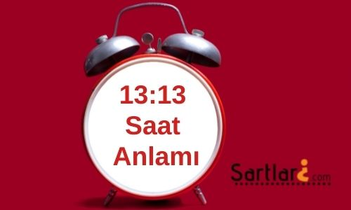 13.13 Saat Anlamı